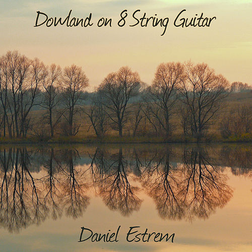 Dowland on 8 String Guitar by Daniel Estrem