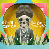 Live Like You're Dead by Has-Lo