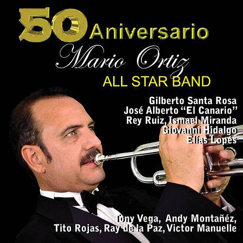 Play & Download Mario Ortiz All Star Band 50th Anniversary by Mario Ortiz Jr. | Napster