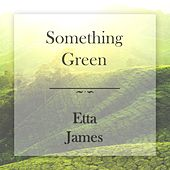 Something Green by Etta James