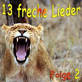 Play & Download 13 freche Lieder Folge 2 by Various Artists | Napster