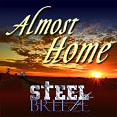 Almost Home by Steel Breeze