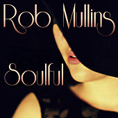 Play & Download Soulful by Rob Mullins | Napster