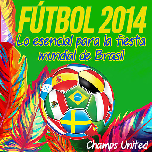 Play & Download Futbol 2014 - Lo Esencial Para La Fiesta Mundial De Brasil by Champs United | Napster