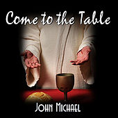 Come to the Table by John Michael