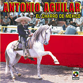 Play & Download El Charro De Mexico by Antonio Aguilar | Napster
