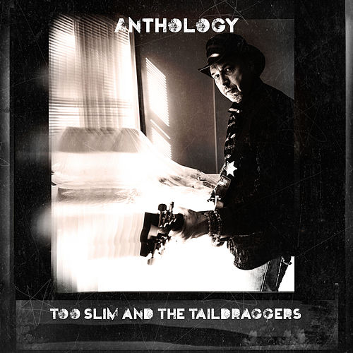 Anthology by Too Slim & The Taildraggers