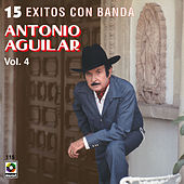 Play & Download 15 Exitos Con Banda Vol. 4 - Antonio Aguilar by Antonio Aguilar | Napster