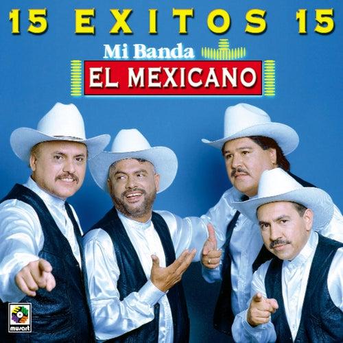 15 Exitos - Mi Banda El Mexicano by Mi Banda El Mexicano