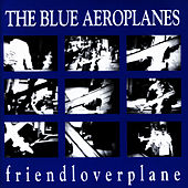 Play & Download Friendloverplane by The Blue Aeroplanes | Napster