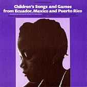 Children's Songs and Games from Ecuador, Mexico, and Puerto Rico by Various Artists