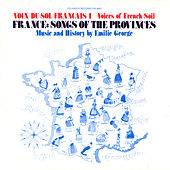 Play & Download Voix du Sol Français, Vol. 1: France: Songs of the Provinces by Emilie George | Napster