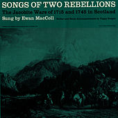 Play & Download Songs of Two Rebellions: The Jacobite Wars of 1715 and 1745 in Scotland by Ewan MacColl | Napster