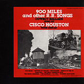 900 Miles and other R.R. Songs by Cisco Houston