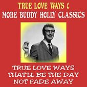 True Love Ways & More Buddy Holly Classics by Buddy Holly