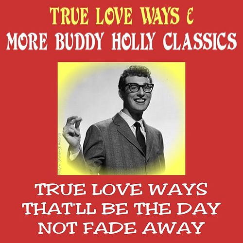 Play & Download True Love Ways & More Buddy Holly Classics by Buddy Holly | Napster