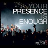 Your Presence Is Enough by Sean Feucht