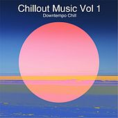 Chillout Music, Vol. 1: Downtempo Chill by Various Artists
