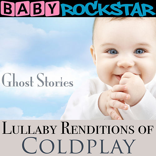 Play & Download Lullaby Renditions of Coldplay - Ghost Stories by Baby Rockstar | Napster