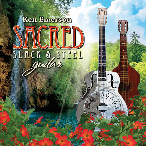 Sacred Slack & Steel Guitar by Ken Emerson