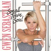 Play & Download Small Town Soul by Gwen Sebastian | Napster
