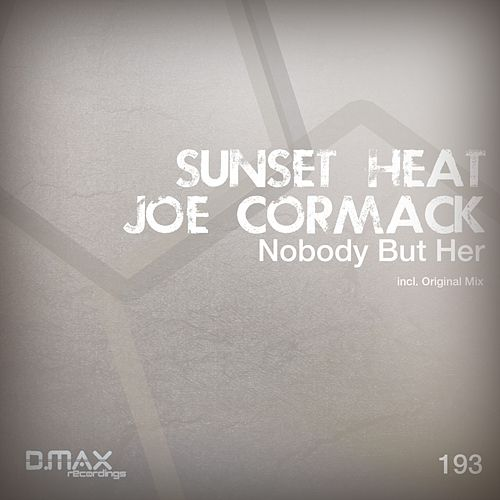 Play & Download Nobody But Her (Sunset Heat vs. Joe Cormack) by Sunset Heat | Napster