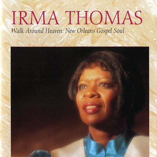 Play & Download Walk Around Heaven: New Orleans Soul Gospel by Irma Thomas | Napster
