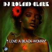 Play & Download I Love A Black Woman by DJ Roland Clark | Napster