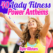 40 Lady Fitness Power Anthems by The Gym All-Stars
