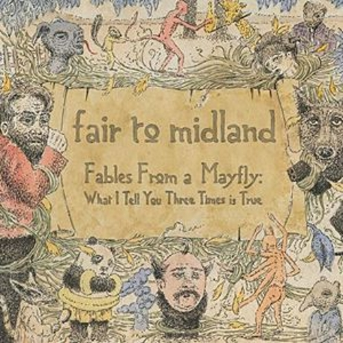 Play & Download Fables From a Mayfly: What I Tell You Three Times Is True by Fair To Midland | Napster