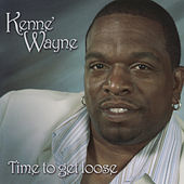 Time To Get Loose by Kenne Wayne
