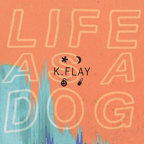 Play & Download Life as a Dog by K.Flay | Napster