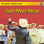 Play & Download De Puro Vacile Con by Luis Perez Meza | Napster
