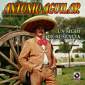 Play & Download Un Siglo De Ausencia by Antonio Aguilar | Napster