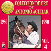 Play & Download Coleccion De Oro Vol. 4 - Antonio Aguilar by Antonio Aguilar | Napster