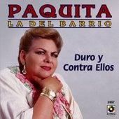 Play & Download Duro Y Contra Ellos by Paquita La Del Barrio | Napster