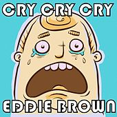 Cry Cry Cry by Eddie Brown