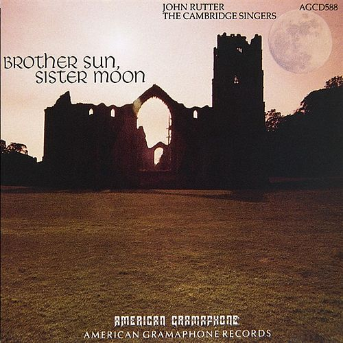 Play & Download Brother Sun, Sister Moon by John Rutter And The Cambridge Singers | Napster