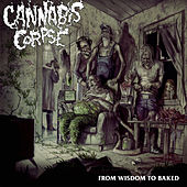 From Wisdom to Baked by Cannabis Corpse