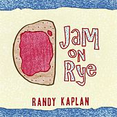 Jam on Rye by Randy Kaplan