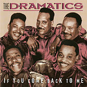 Play & Download If You Come Back To Me by The Dramatics | Napster