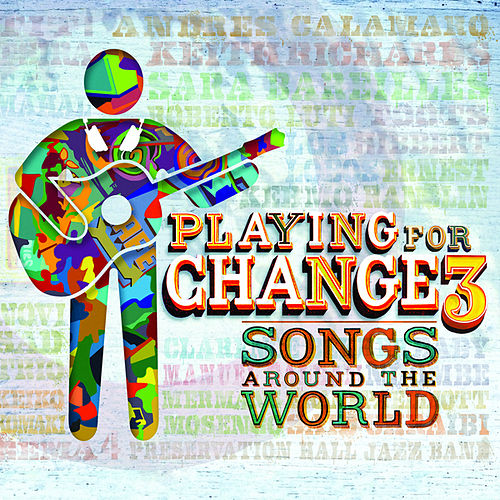 Play & Download Playing For Change 3: Songs Around The World by Playing For Change | Napster