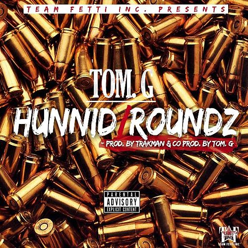 Play & Download Hunnid Roundz by Tom G | Napster