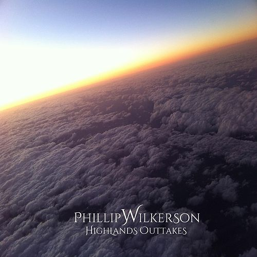 Play & Download Highlands Outtakes by Phillip Wilkerson | Napster