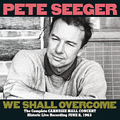 We Shall Overcome: Complete Carnegie Hall Concert by Pete Seeger