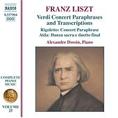 Play & Download LISZT: Complete Verdi Opera Transcriptions by Alexandre Dossin | Napster