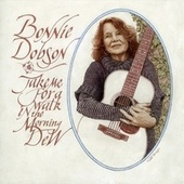Play & Download Take Me For A Walk In The Morning Dew by Bonnie Dobson | Napster