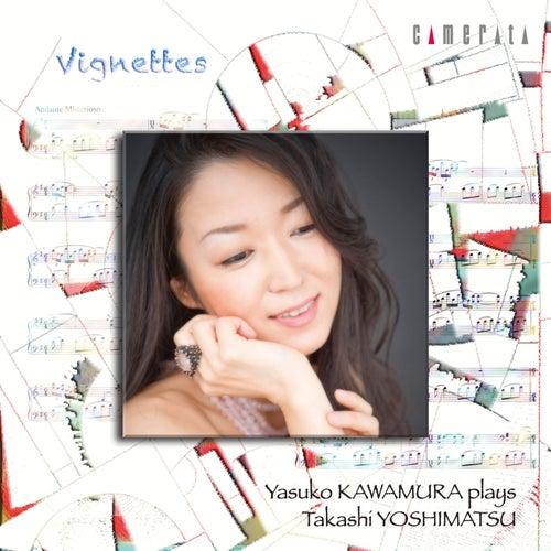 Play & Download Vignettes: Yasuko Kawamura plays Takashi Yoshimatsu by Yasuko Kawamura | Napster