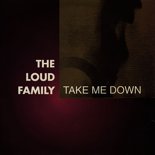 Take Me Down / The Come On by The Loud Family
