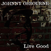 Play & Download Live Good by Johnny Osbourne | Napster